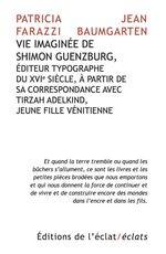 Vente EBooks : Vie imaginée de Shimon Guenzburg, Éditeur typographe du XVIe siècle, à partir de sa correspondance avec Tirzah Adelkind, jeune f  - Jean Baumgarten - Patricia FARAZZI