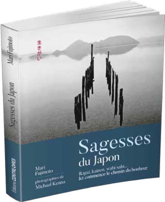 Sagesses du Japon ; Ikigaï, Kaizen, wabi sabi... ; ici commence le chemin du bonheur