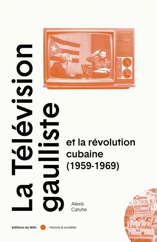 La télévision gaulliste et la révolution cubaine (1959-1969)