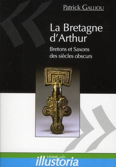 La Bretagne d'Arthur ; Saxons et Bretons des sièces obscurs