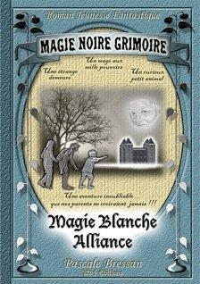 Magie noire-grimoire, magie blanche-alliance t.1