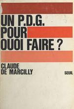 Un P.D.G. pour quoi faire ?  - Claude De Marcilly