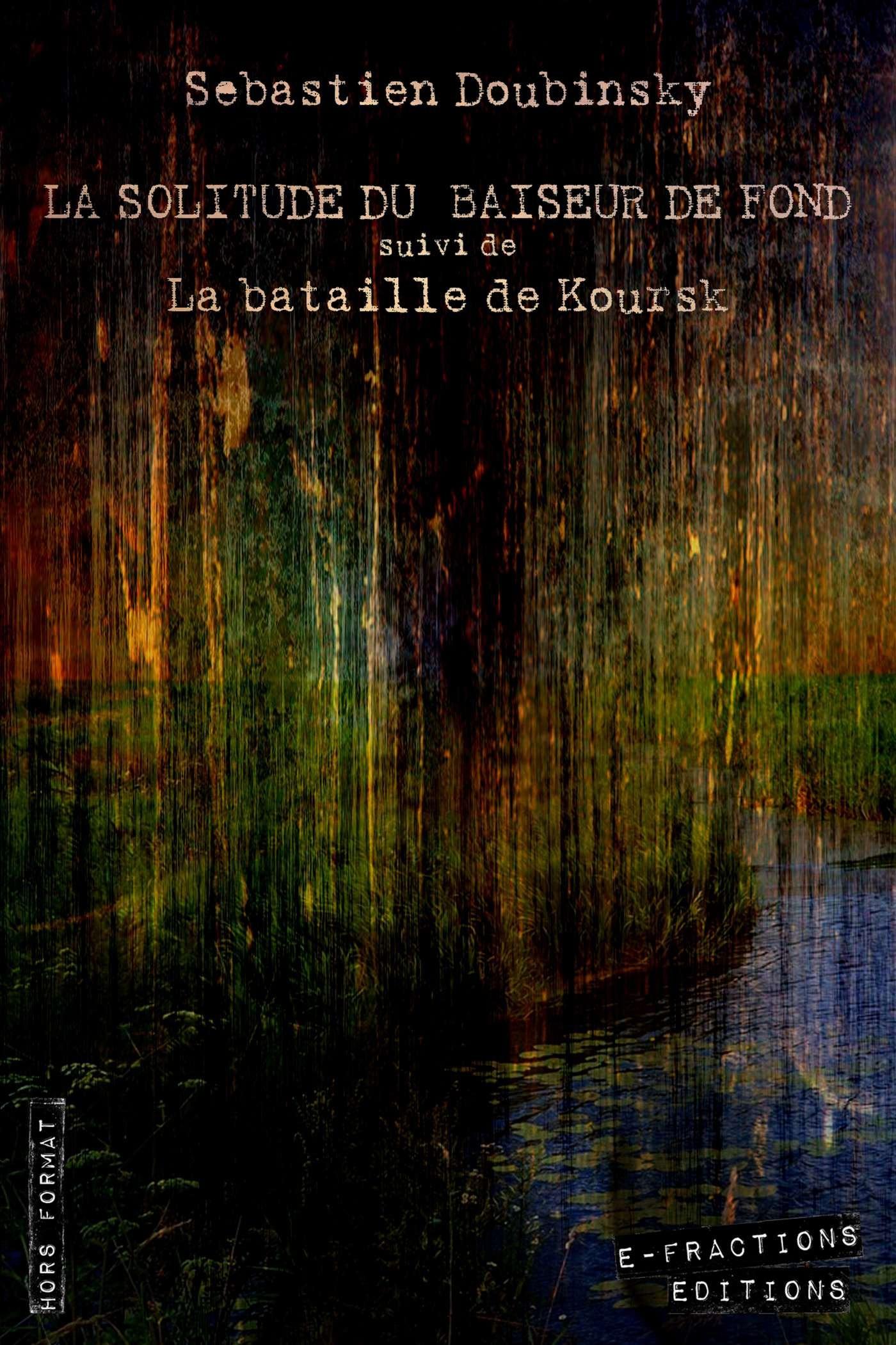 Vente EBooks : La solitude du baiseur de fond suivi de La bataille de Koursk  - Sébastien DOUBINSKY