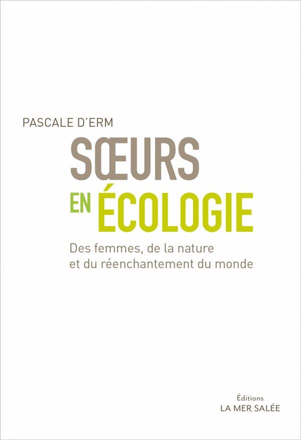 Soeurs en écologie ; des femmes, de la nature et du réenchantement du monde