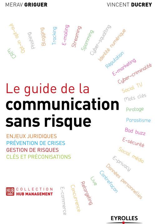 Le guide de la communication sans risque ; enjeux juridiques, prévention de crises, gestion de risques, clés et préconisations