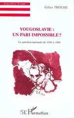 Yougoslavie : un pari impossible ?  - Gilles Troude