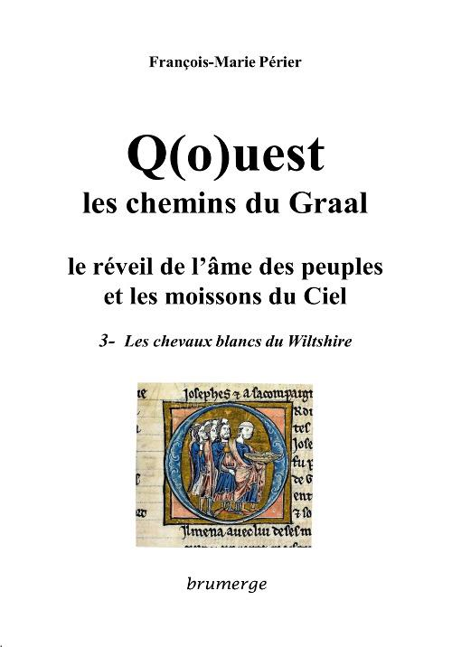 Q(o)uest, les chemins du Graal ; le réveil de l'âme des peuples et les moissons du ciel t.3 ; les chevaux blancs du Wiltshire