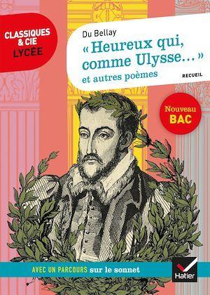 Heureux qui, comme Ulysse... ; et autres poèmes