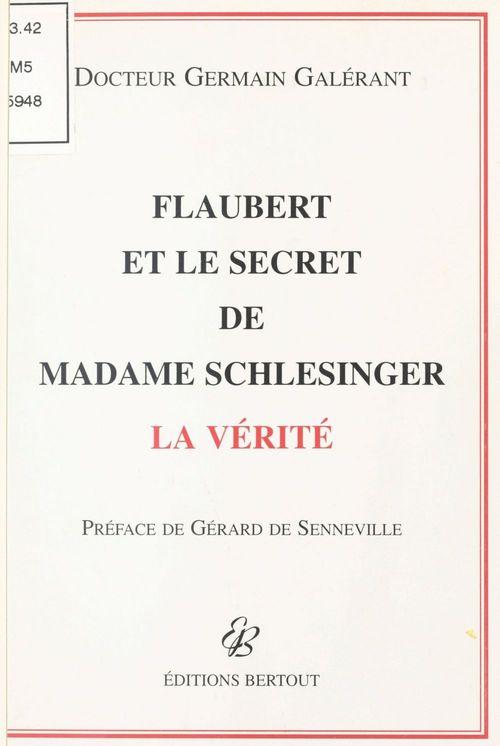 Flaubert et le secret de Madame Schlesinger : La Vérité