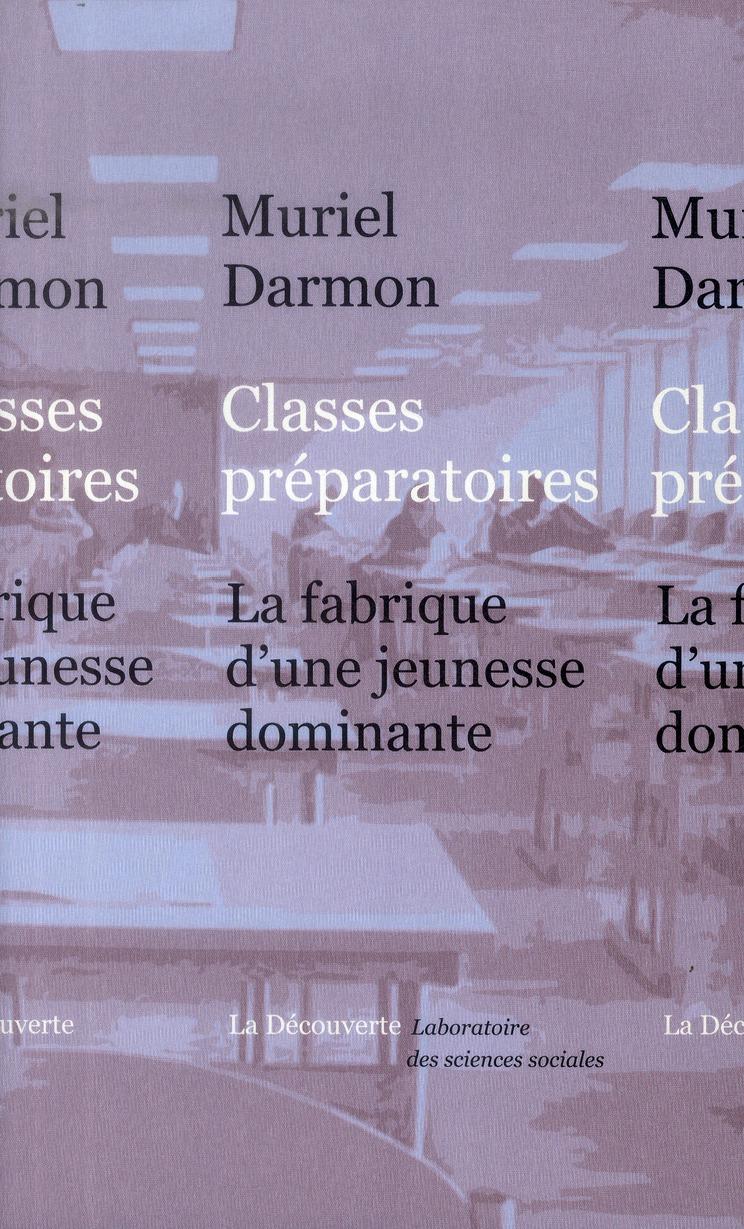 Classes préparatoires ; la fabrique d'une jeunesse dominante