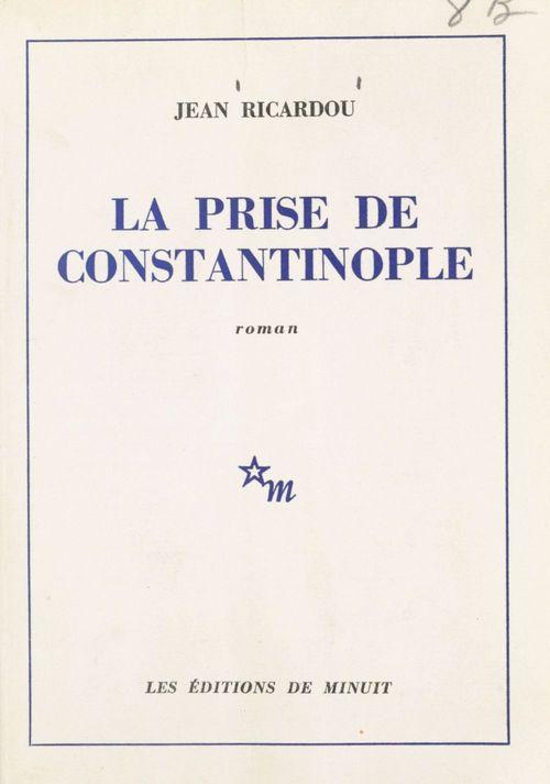 La prise de Constantinople  - Jean Ricardou