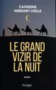 Le Grand Vizir de la nuit  - Hermary-Vieille Catherine