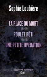 Vente Livre Numérique : La place du mort suivie de Poulet rôti et Une petite opération  - Sophie Loubière