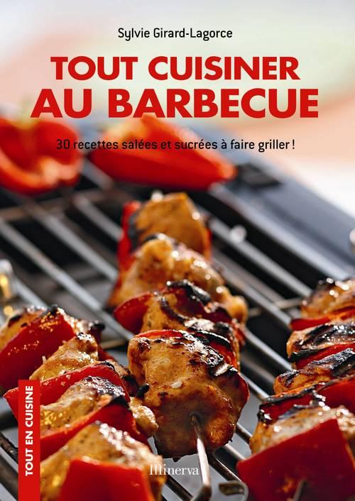 Tout cuisiner au barbecue ; 30 recettes salées et sucrées à faire griller !