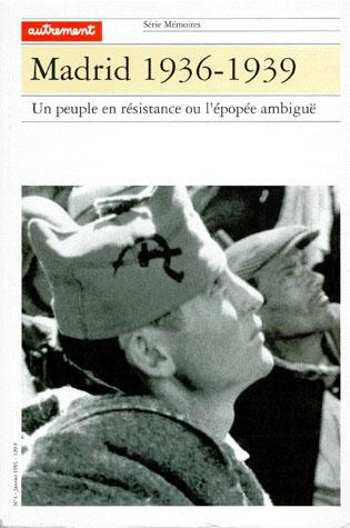 Madrid 1936-1939 ; un peuple en résistance ou l'épopée ambiguë