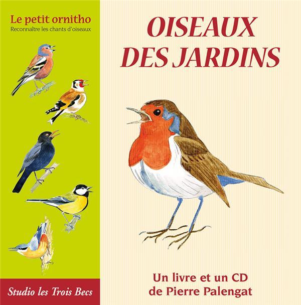 Oiseaux des jardins ; le petit ornitho ; reconnaître les chants d'oiseaux