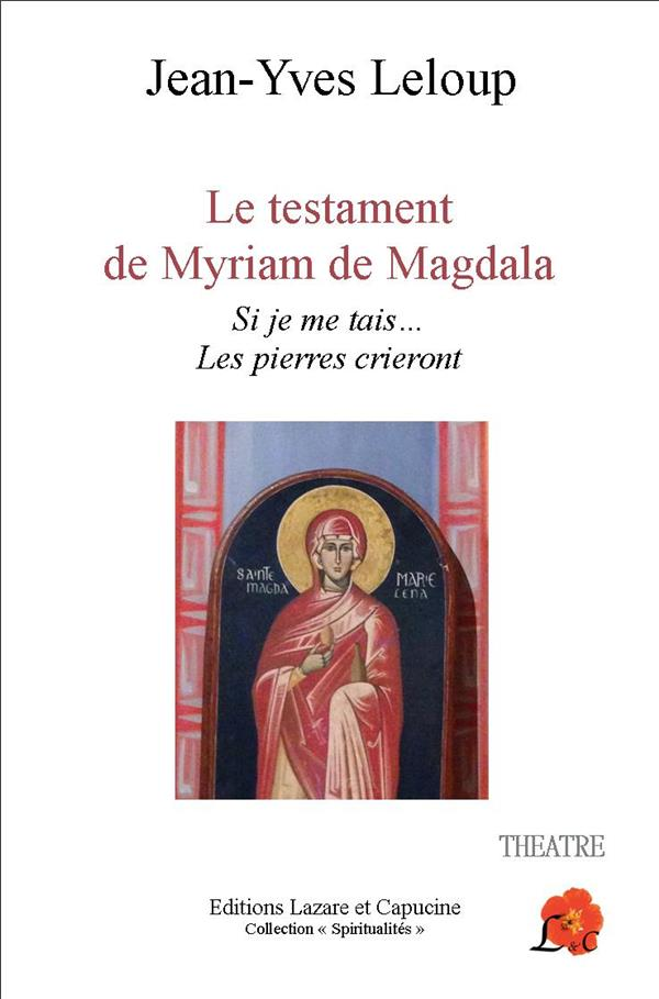 Le testament de Myriam de Magdala ; si je me tais... les pierres crieront