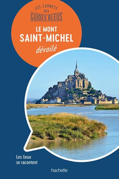 Les carnets des guides bleus ; le Mont Saint-Michel dévoilé