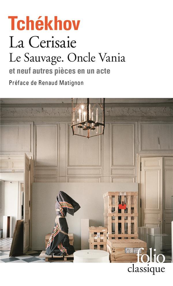 La cerisaie / le sauvage / oncle vania / neuf pieces en un acte