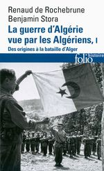 Vente Livre Numérique : La guerre d'Algérie vue par les Algériens (Tome 1) - Le temps des armes. Des origines à la bataille d'Alger  - Renaud De rochebrune - Benjamin Stora