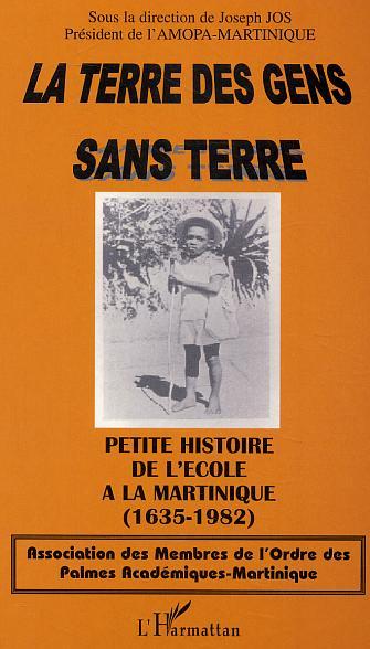 La terre des gens sans terre - petite histoire de l'ecole a la martinique (1635-1982)