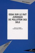 Essai sur le fait juridique de pollution des sols  - Eleonore Mauleon - Eléonore Mauleon
