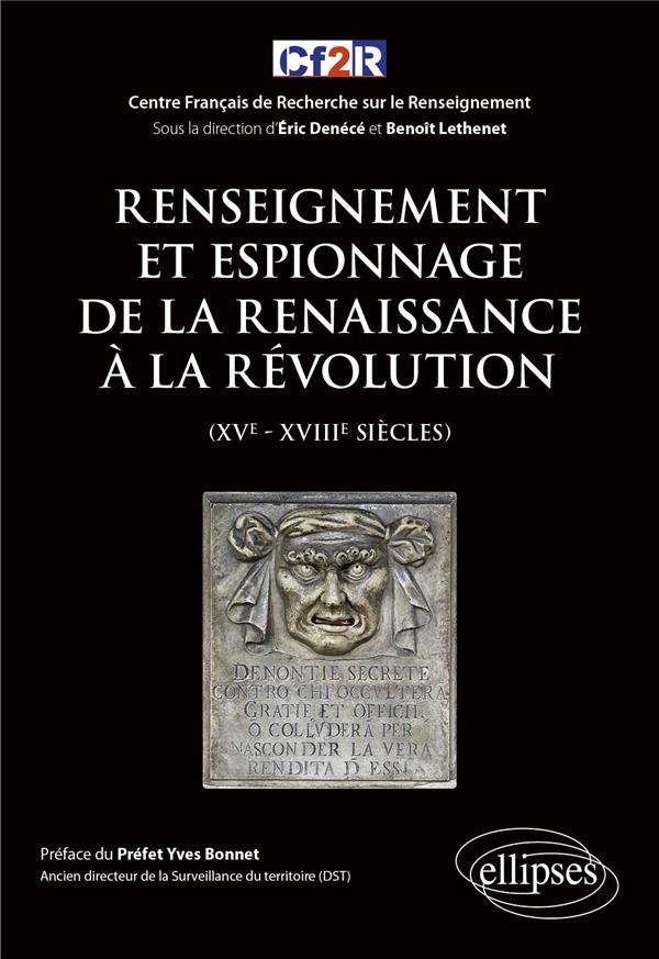 Renseignement et espionnage de la Renaissance à la Révolution (XVe- XVIIIe siècles)