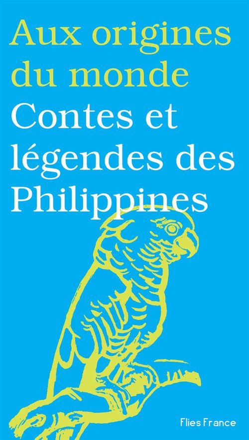 Aux origines du monde ; contes et légendes des philippines