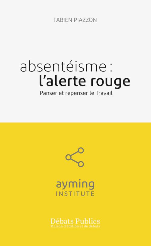 Absenteisme : l'alerte rouge - panser et repenser le travail