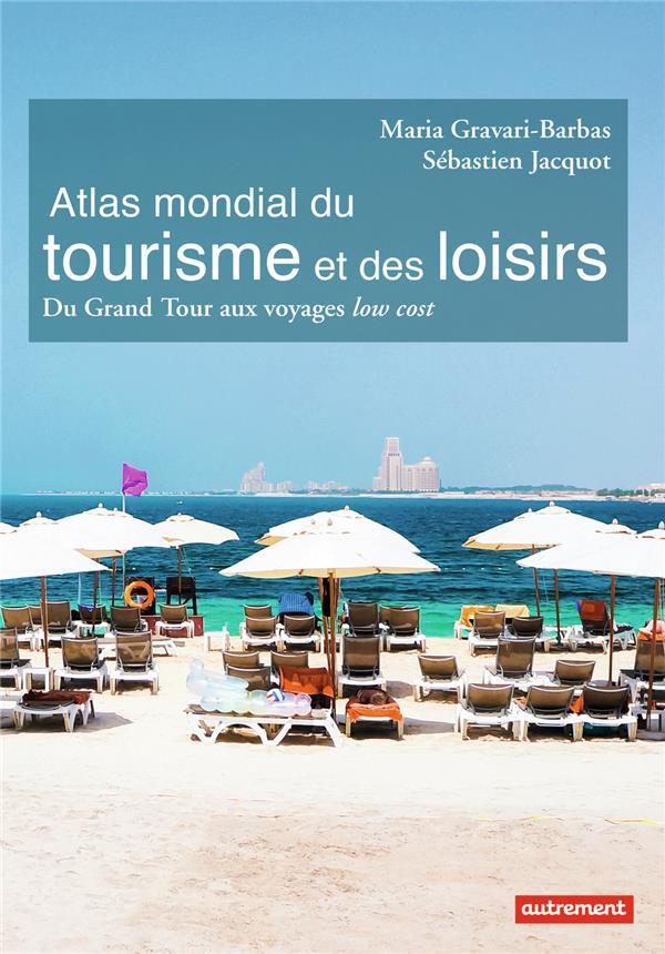 Atlas mondial du tourisme et des loisirs ; du grand tour aux voyages low cost