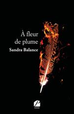 Vente EBooks : À fleur de plume  - Sandra Balance