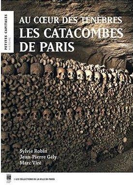 les catacombes de paris ; au coeur des ténèbres
