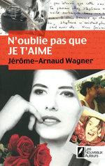 N'oublie pas que je t'aime  - Jerome Arnaud Wagner - Jérôme-Arnaud WAGNER - Jerome-arnaud Wagner