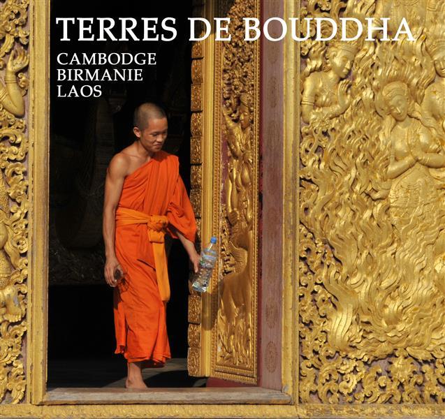 Terres de Bouddha ; Birmanie, Cambodge, Laos