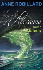 Vente Livre Numérique : Les ailes d'Alexanne 07 : James  - Anne Robillard