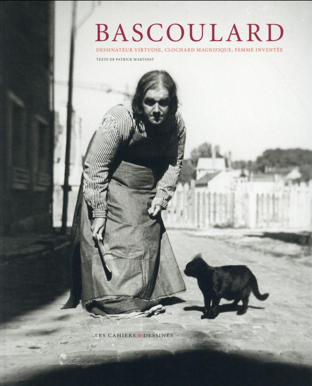 Marcel Bascoulard ; dessinateur virtuose, clochard magnifique, femme inventée