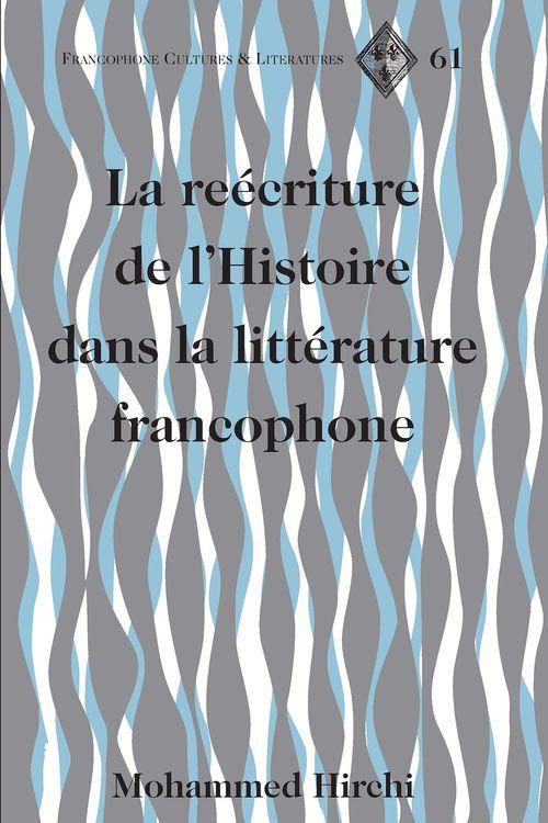 La reecriture de l'histoire dans la litterature francophone