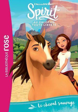 Spirit ; au galop en toute liberté T.1 ; le cheval sauvage