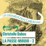 La Passe-miroir T.2 ; les disparus du Clairdelune  - Christelle Dabos - Christelle Dabos