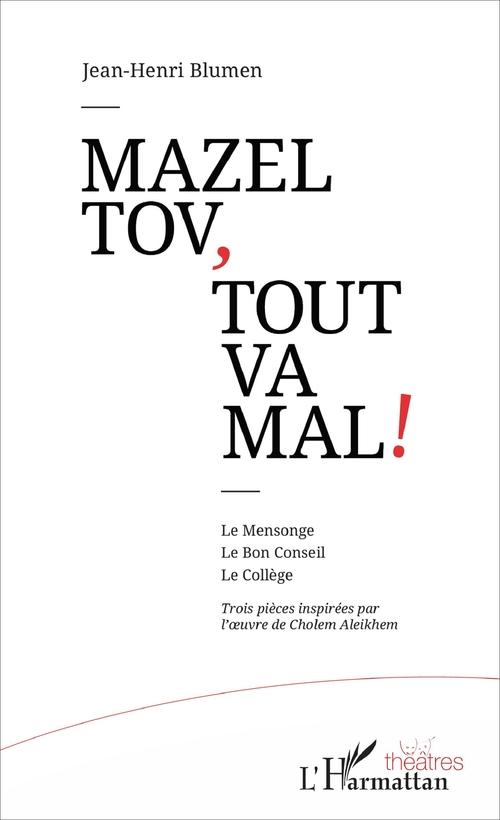Mazel tov, tout va mal ! le mensonge, le bon conseil, le collège ; trois pièces inspirées par l'oeuvre de Cholem Aleikhem