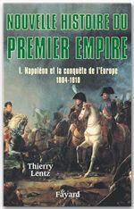 nouvelle histoire du premier empire t.1 ; Napoléon et la conquête de l'Europe (1804-1810)