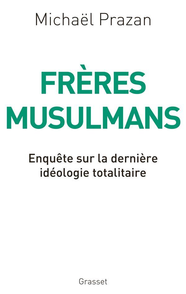 Frères musulmans ; enquête sur la dernière idéologie totalitaire