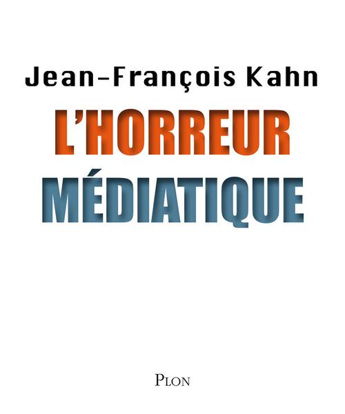 L'horreur médiatique  - Jean-Francois Kahn