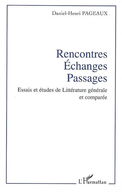 rencontres, échanges, passages ; essais et études de littérature générale et comparée