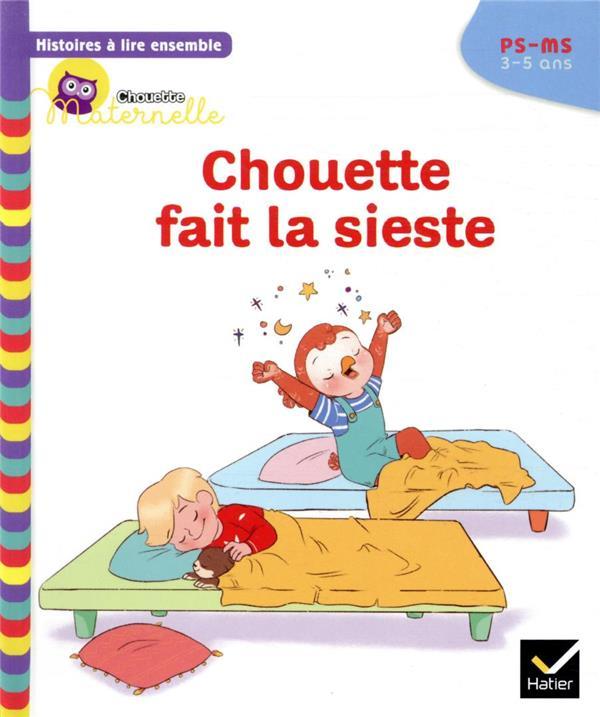 Chouette maternelle ; histoires à lire ensemble ; Chouette fait la sieste ; PS-MS
