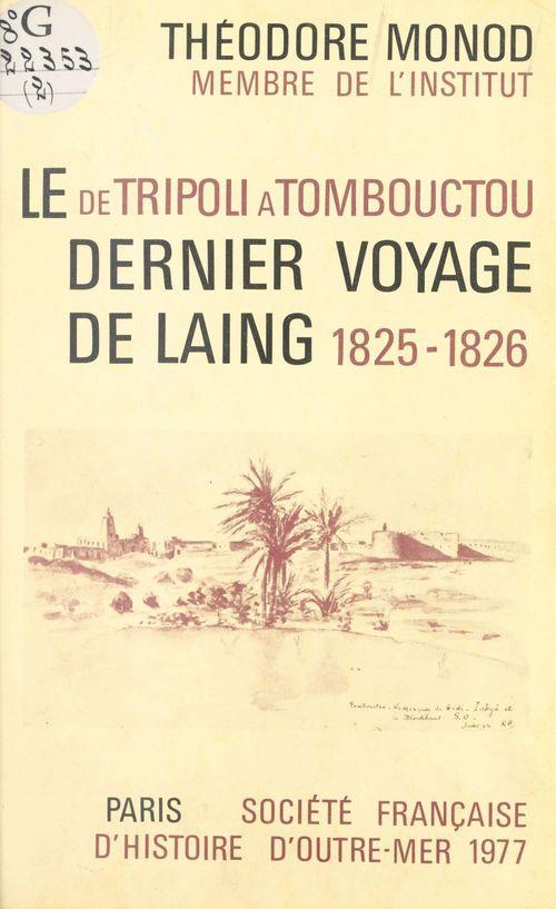 De Tripoli à Tombouctou : Le Dernier Voyage de Laing (1825-26)  - Théodore Monod