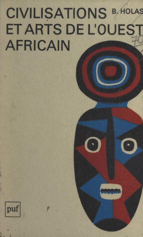 Civilisations et arts de l'Ouest africain  - Bohumil Holas