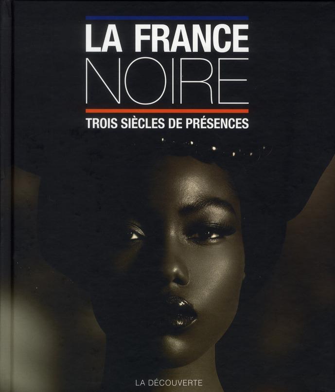 La France noire ; trois siècles de présences
