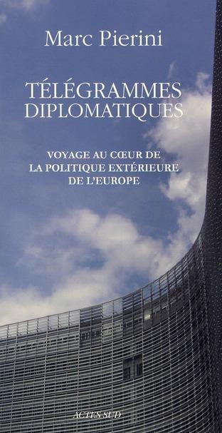 Telegrammes Diplomatiques ; Voyage Au Coeur De La Politique Exterieure De L'Europe