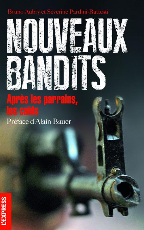 Les nouveaux bandits ; après les parrains, les caïds